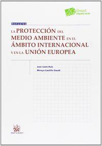 La proteccion del medio ambiente en el ambito internacional y en la union europea - Jose Juste Ruiz