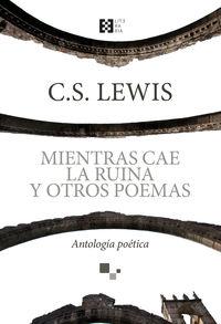 Mientras Cae La Ruina Y Otros Poemas - C. S. Lewis