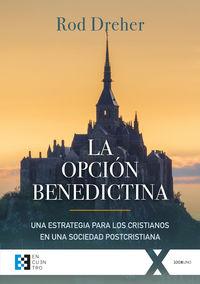 OPCION BENEDICTINA, LA - UNA ESTRATEGIA PARA LOS CRISTIANOS EN UNA SOCIEDAD POSTCRISTIANA