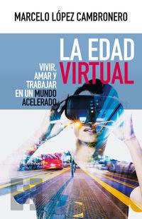 Edad Virtual, La - Vivir, Amar Y Trabajar En Un Mundo Acelerado - Marcelo Lopez Cambronero