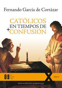 CATOLICOS EN TIEMPOS DE CONFUSION - NUEVA EDICION AUMENTADA