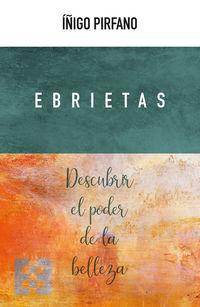 Ebrietas - Descubrir El Poder De La Belleza - Iñigo Pirfano Laguna