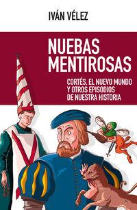 NUEBAS MENTIROSAS - CORTES, EL NUEVO MUNDO Y OTROS EPISODIOS DE NUESTRA HISTORIA