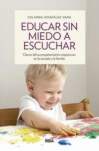 EDUCAR SIN MIEDO A ESCUCHAR - CLAVES DEL ACOMPAÑAMIENTO RESPETUOSO EN LA ESCUELA Y LA FAMILIA