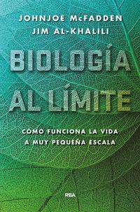 BIOLOGIA AL LIMITE, LA - COMO FUNCIONA REALMENTE LA VIDA A NIVEL MUY PEQUEÑO