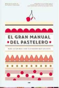 El gran manual del pastelero - Melanie Dupuis / Anne Cazor