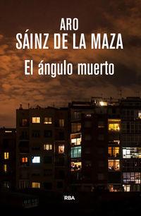 El angulo muerto - Aro Sainz De La Maza