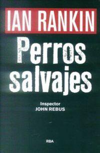 Perros Salvajes (premio Rba De Novela Negra 2016) - Ian Rankin
