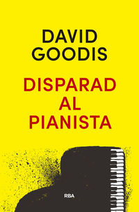 Disparad Al Pianista - David Goodis