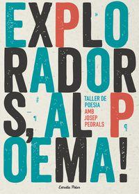 Exploradors, Al Poema! - Taller De Poesia De Josep Pedrals - Josep Pedrals Urbaniz