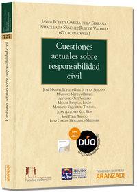 Cuestiones Actuales Sobre Responsabilidad Civil (+proview) - Inmaculada  Sanchez (coord. )  /  Javier   Lopez (coord. )  /  Jose Manuel   Lopez (coord. )