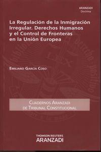 Regulacion De La Inmigracion Irregular, Derechos Humanos Y El Control De Fronteras En La Union Europea - Emiliano Garcia Coso