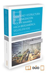 Identidad Y Estructura De La Emigracion Vasca Y Navarra Hacia Iberoamerica (siglos Xvi-Xxi) (duo) - Jose Manuel Azcona Pastor