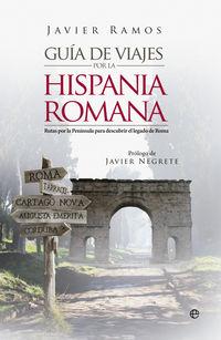 Guia De Viaje Por La Hispania Romana - Javier Ramos