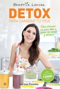 Detox Para Cambiar Tu Vida - Como Alcanzar Un Peso Ideal Y Ganar En Salud Y Belleza - Beatriz Larrea