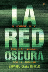 Red Oscura, La - En Las Sombras De Internet: El Cibermiedo Y La Persecucion De Los Delitos Tecnologicos - Eduardo Casas Herrer