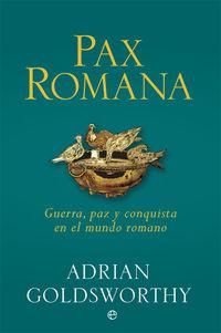 PAX ROMANA - GUERRA, PAZ Y CONQUISTA EN EL MUNDO ROMANO