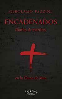 ENCADENADOS - DIARIOS DE MARTIRES EN LA CHINA DE MAO
