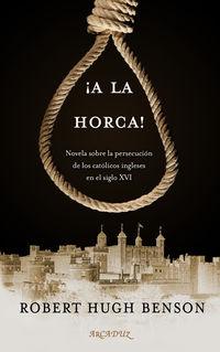 ¡a La Horca! - Robert Hugh Benson