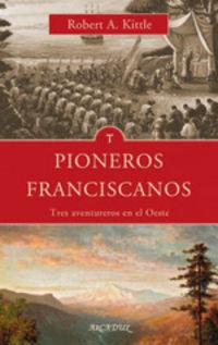 Pioneros Franciscanos - Tres Aventureros Del Oeste - Robert Kittle