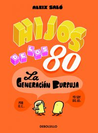 Hijos De Los 80 - La Generacion Burbuja - Aleix Salo