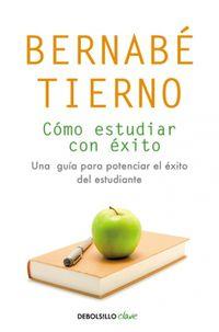 Como Estudiar Con Exito - Una Guia Para Potenciar El Exito Del Estudiante - Bernabe Tierno