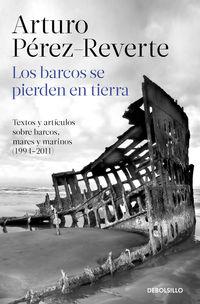 BARCOS SE PIERDEN EN TIERRA, LOS - TEXTOS Y ARTICULOS SOBRE BARCOS, MARES Y MARINOS (1994-2011)