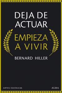 deja de actuar, empieza a vivir - Bernard Hiller