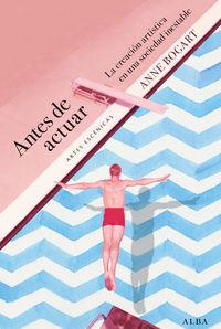 ANTES DE ACTUAR - LA CREACION ARTISTICA EN UNA SOCIEDAD INESTABLE