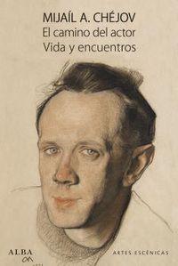 Camino Del Actor, El - Vida Y Encuentros - Mijail A. Chejov