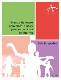 Manual De Teatro Para Niñas, Niños Y Jovenes De La Era De Internet - Luis Sampedro