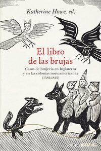 Libro De Las Brujas, El - Casos De Brujeria En Inglaterra Y En Las Colonias Norteamericanas (1582-1813) - Katherine Howe (ed. )