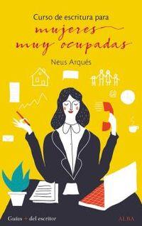 Curso De Escritura Para Mujeres Muy Ocupadas - Neus Arques