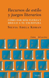 Recursos De Estilo Y Juegos Literarios - Como Dar Fuerza Y Brillo A Tu Escritura - Silvia Adela Kohan