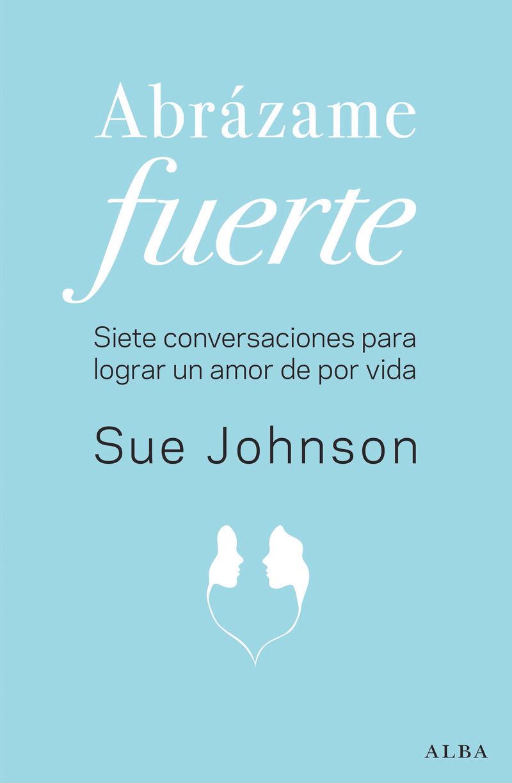 Abrazame Fuerte - Sue Johnson