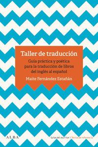 Taller De Traduccion - Guia Practica Para La Traduccion De Libros Del Ingles Al Español - Maite Fernandez Estañan