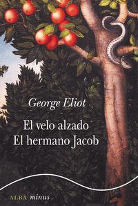 El / Hermano Jacob, El velo alzado - George Eliot