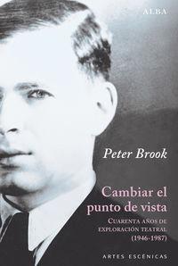 Cambiar El Punto De Vista - Cuarenta Años De Exploracion Teatral (1946-1987) - Peter Brook
