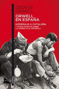 Orwell En España - Homenaje A Cataluña Y Otros Escritos Sobre La Guerra Civil Española - George Orwell