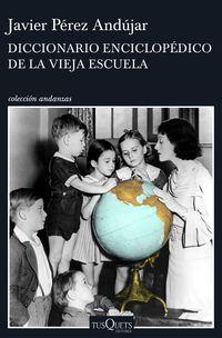 Diccionario Enciclopedico De La Vieja Escuela - Javier Perez Andujar