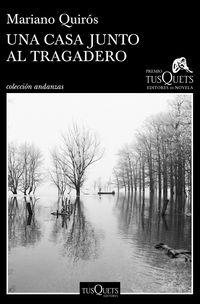 Casa Junto Al Tragadero, Una (xiii Premio Tusquets Editores De Novela 2017) - Mariano Quiros