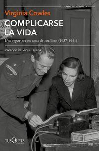 COMPLICARSE LA VIDA - UNA REPORTERA EN ZONA DE CONFLICTO (1937-1941)