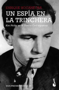 ESPIA EN LA TRINCHERA, UN - KIM PHILBY EN LA GUERRA CIVIL ESPAÑOLA (XXIX PREMIO COMILLAS 2018)