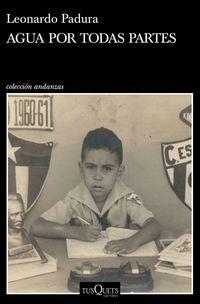Agua Por Todas Partes - Vivir Y Escribir En Cuba - Leonardo Padura