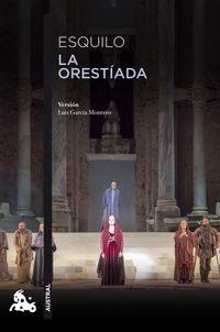 Orestiada, La - Version Libre De Luis Garcia Montero De Las Obras De Esquilo - Esquilo