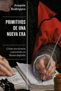 Primitivos De Una Nueva Era - La Genesis Del Homo Digitalis - Joaquin Rodriguez