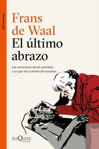 Ultimo Abrazo, El - Las Emociones De Los Animales Y Lo Que Nos Cuentan De Nosotros - Frans De Waal