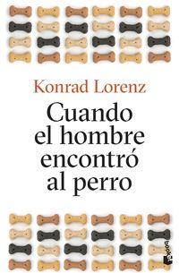 Cuando El Hombre Encontro Al Perro - Konrad Lorenz