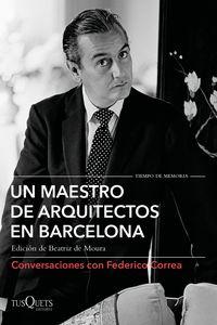 MAESTRO DE ARQUITECTOS EN BARCELONA, UN - CONVERSACIONES CON FEDERICO CORREA