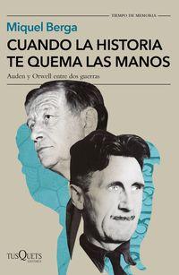 Cuando La Historia Te Quema Las Manos - Auden Y Orwell Entre Dos Guerras - Miquel Berga